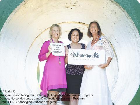 Patty Halligan, Nurse Navigator, Colorectal Diagnostic Assessment Program, Jane Dantes, Nurse Navigator, Lung Diagnostic Assessment Program, Lynn Brant, Aboriginal Patient Navigator